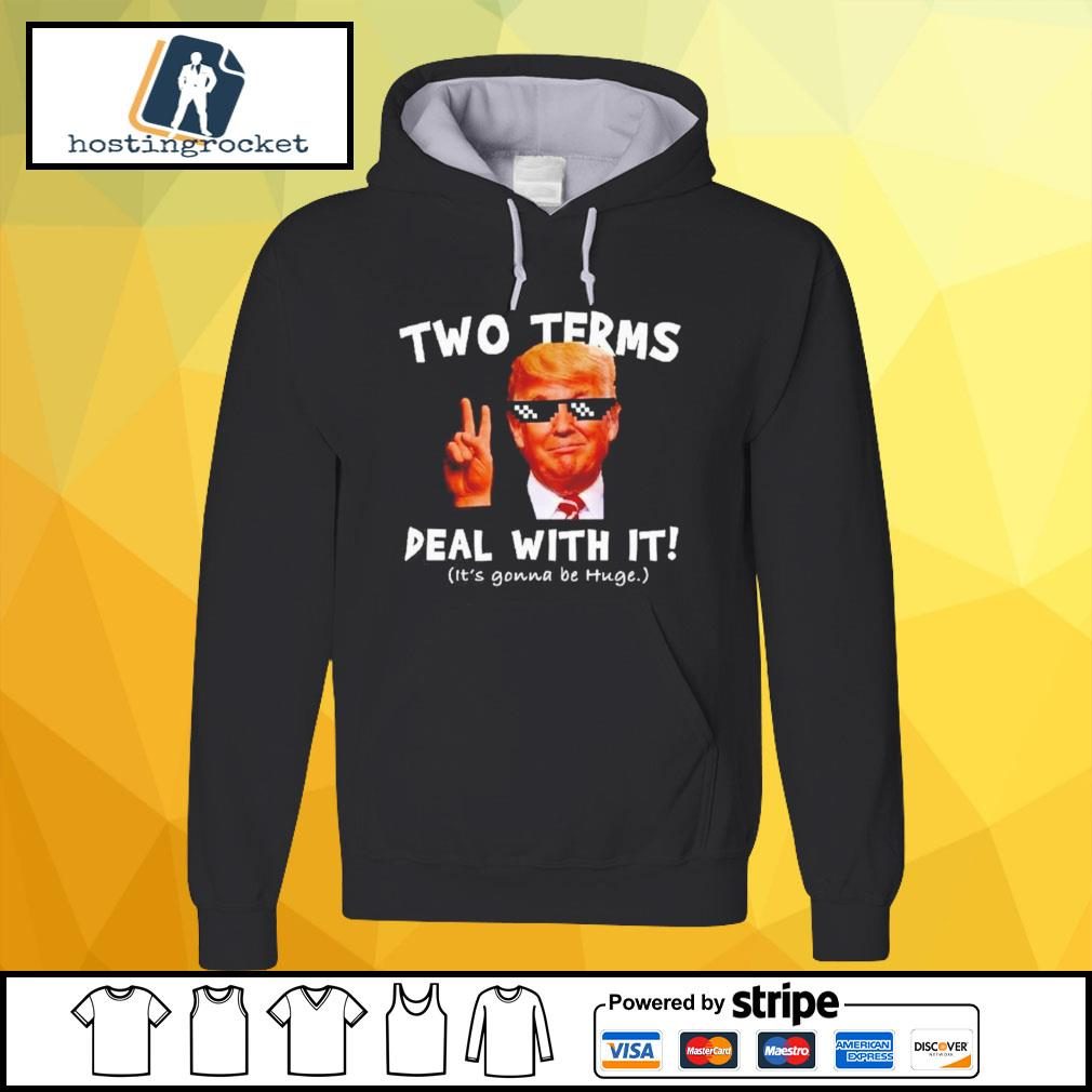 Donald Trump two terms deal with it it's gonna be huge hoodie