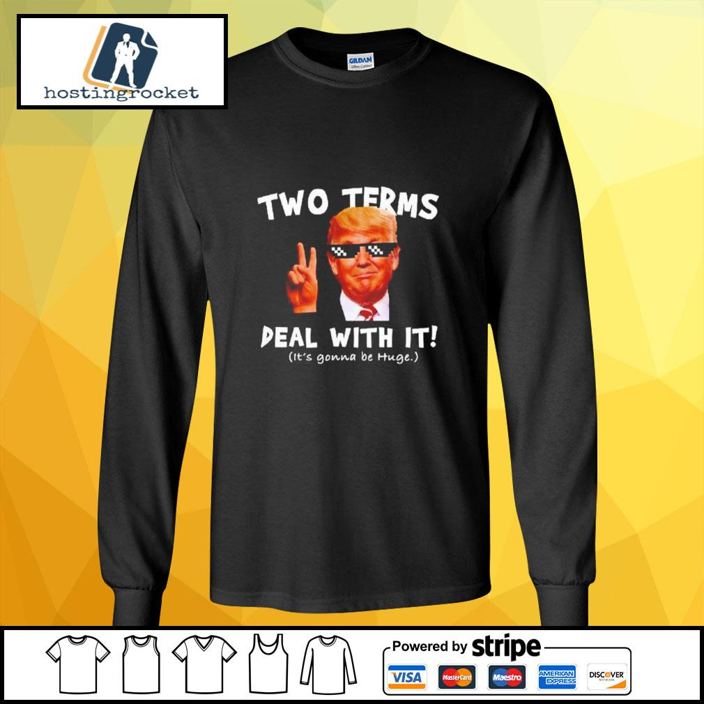 Donald Trump two terms deal with it it's gonna be huge longsleeve-tee