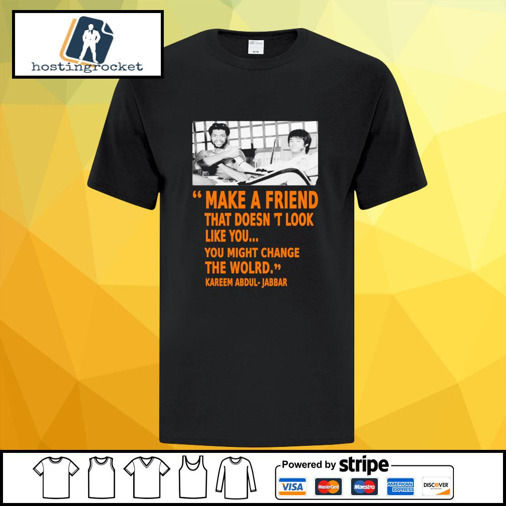 Kareem Abdul Jabbar make a friend that doesn't look like you you might change the world shirt