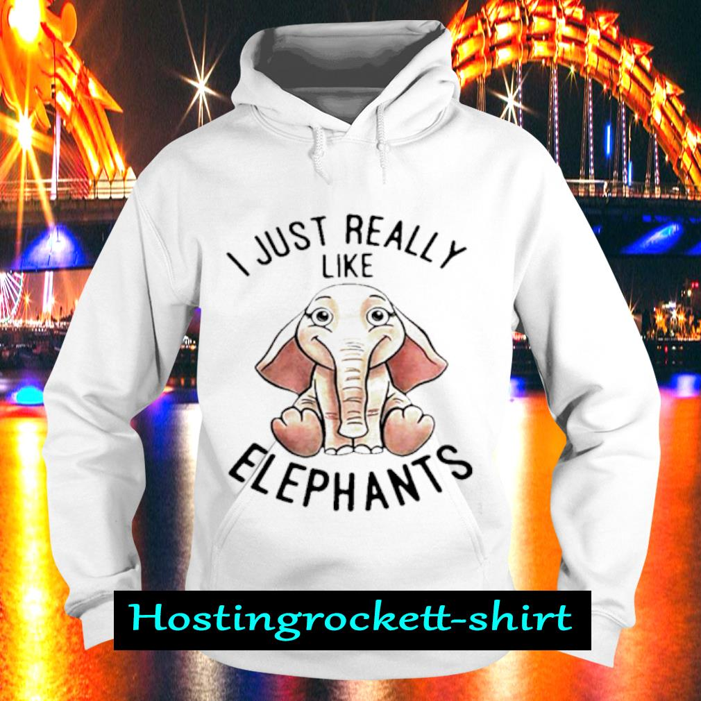 I Just really like Elephants s Hoodie