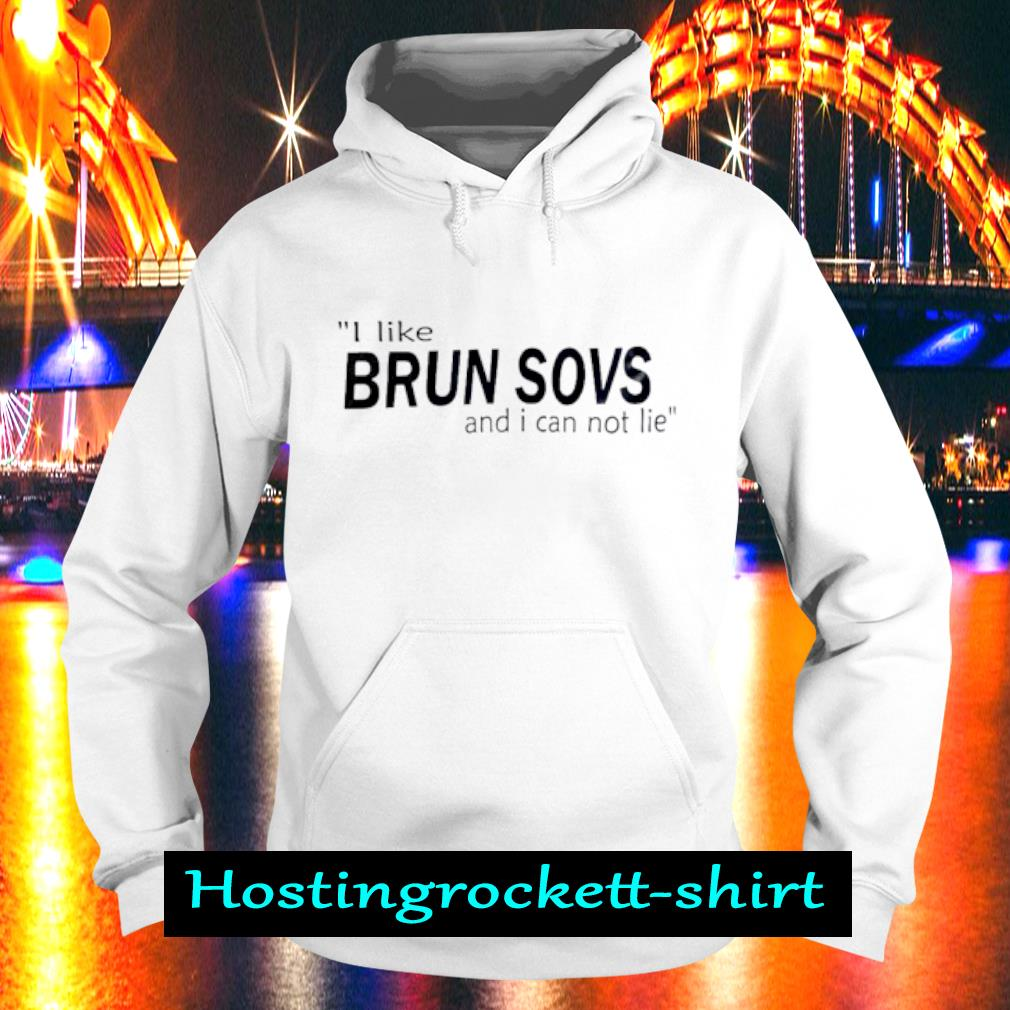 I like Brun sovs and i can not lie s Hoodie