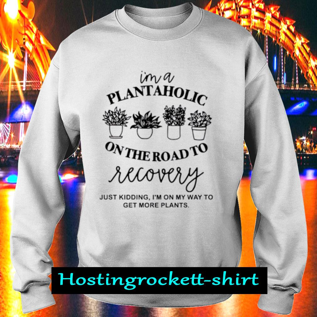 I'm a plantaholic on the road to recovery s Sweater