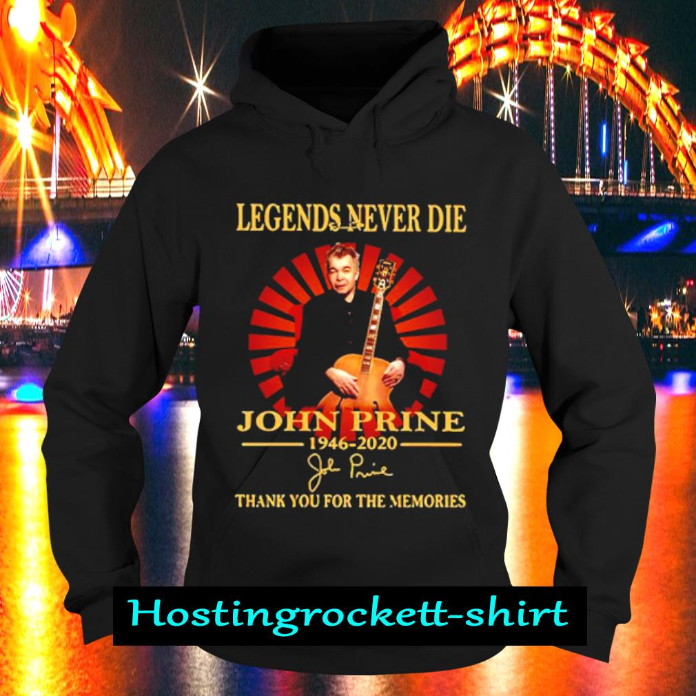 Legends Never Die John Prine 1946 2020 Thank You For The Memories Shirt Hoodie