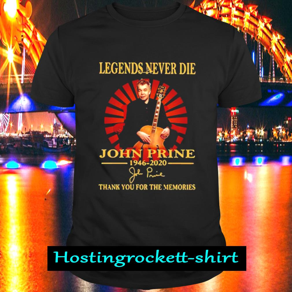 Legends Never Die John Prine 1946 2020 Thank You For The Memories Shirt