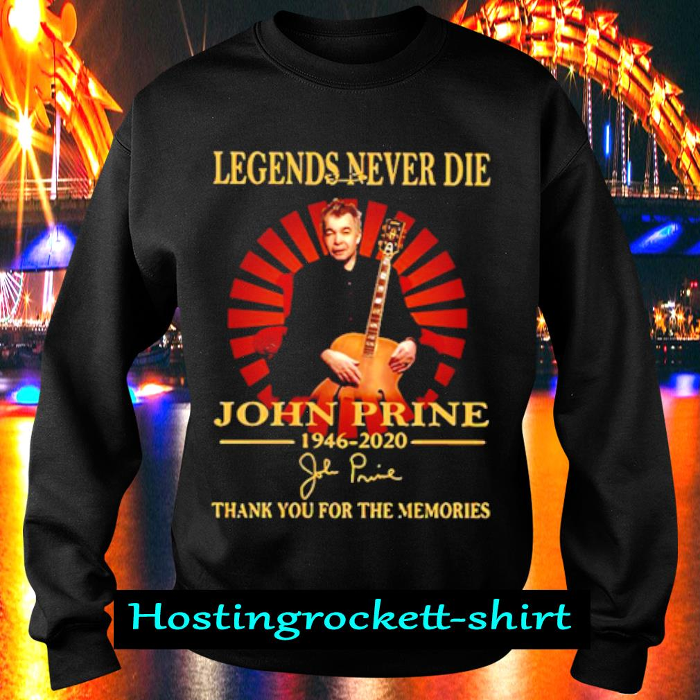 Legends Never Die John Prine 1946 2020 Thank You For The Memories Shirt Sweater
