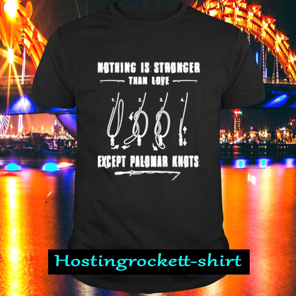 Nothing Is Stronger Than Love Except Palomar Knots Shirt