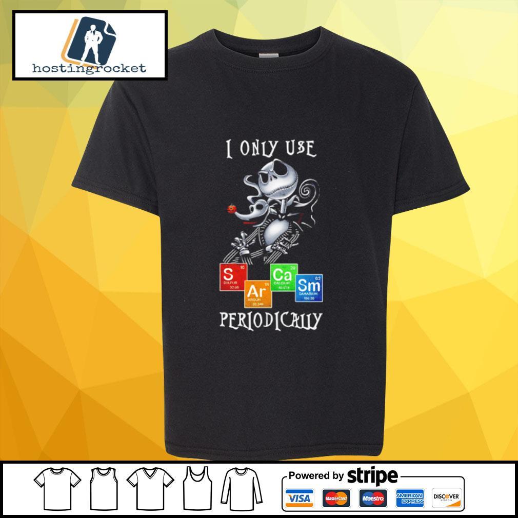 Jack Skellington I only use S Ar Ca Sm periodically shirt