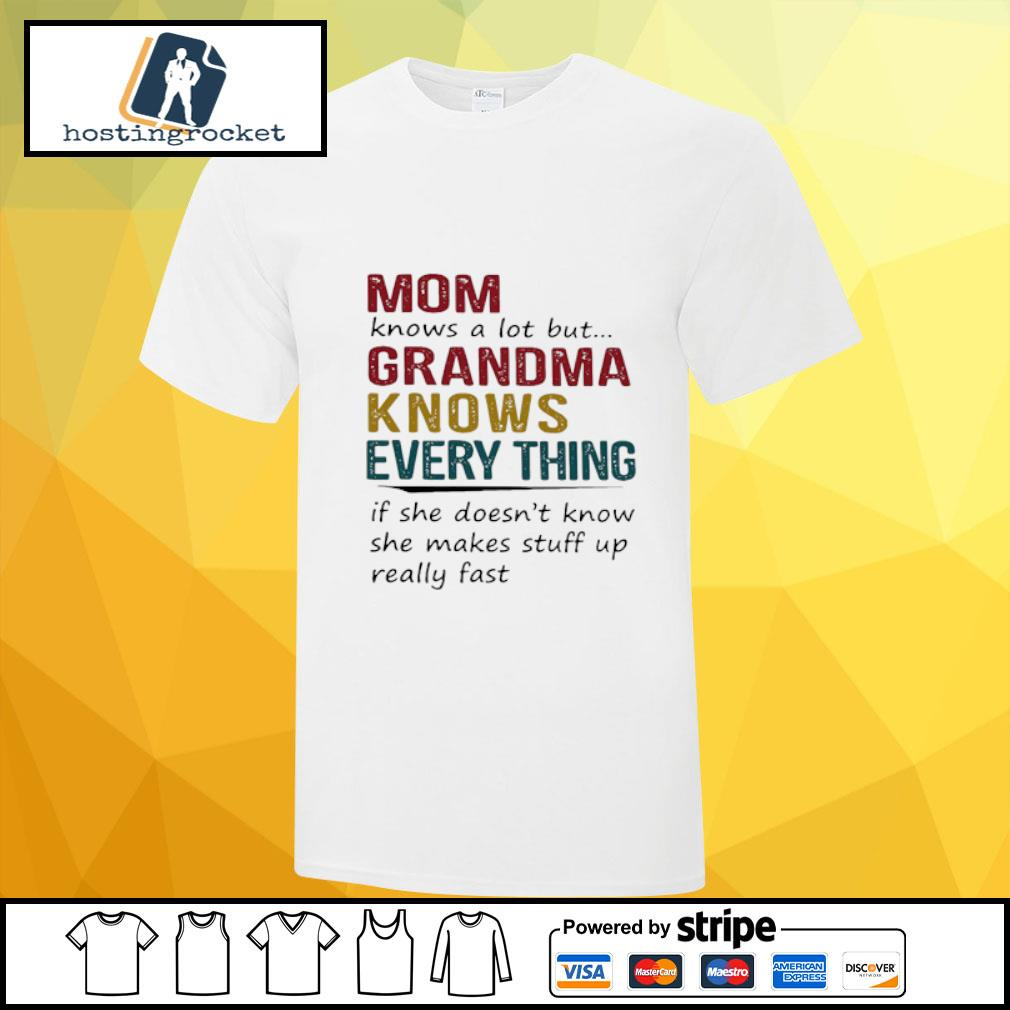 Mom knows a lot but Grandma knows everything shirt