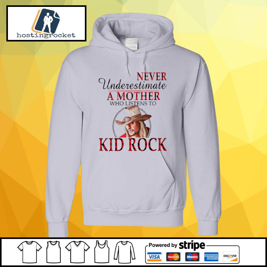 Never Underestimate A Mother Who Listens To Kid Rock Shirt hoodie