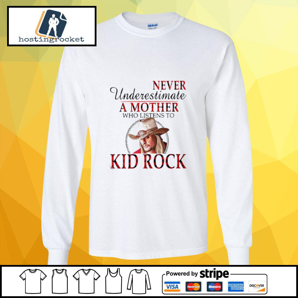 Never Underestimate A Mother Who Listens To Kid Rock Shirt longsleeve-tee