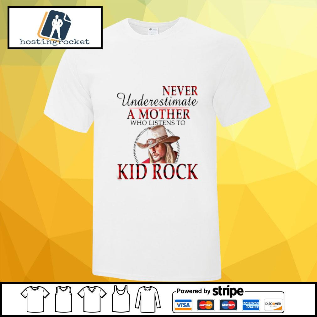 Never Underestimate A Mother Who Listens To Kid Rock Shirt