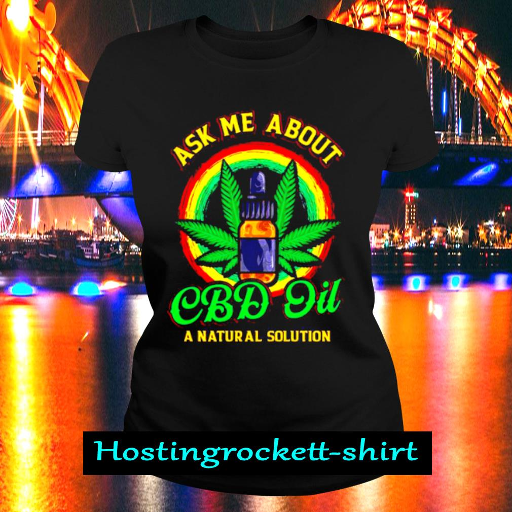 Official Weed Ask Me About Cbd Oil Shirt Ladies Tee