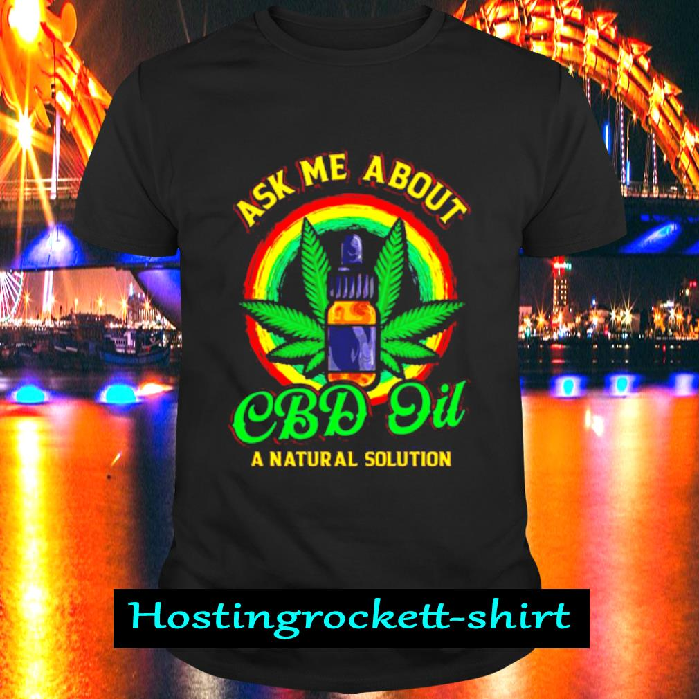 Official Weed Ask Me About Cbd Oil Shirt