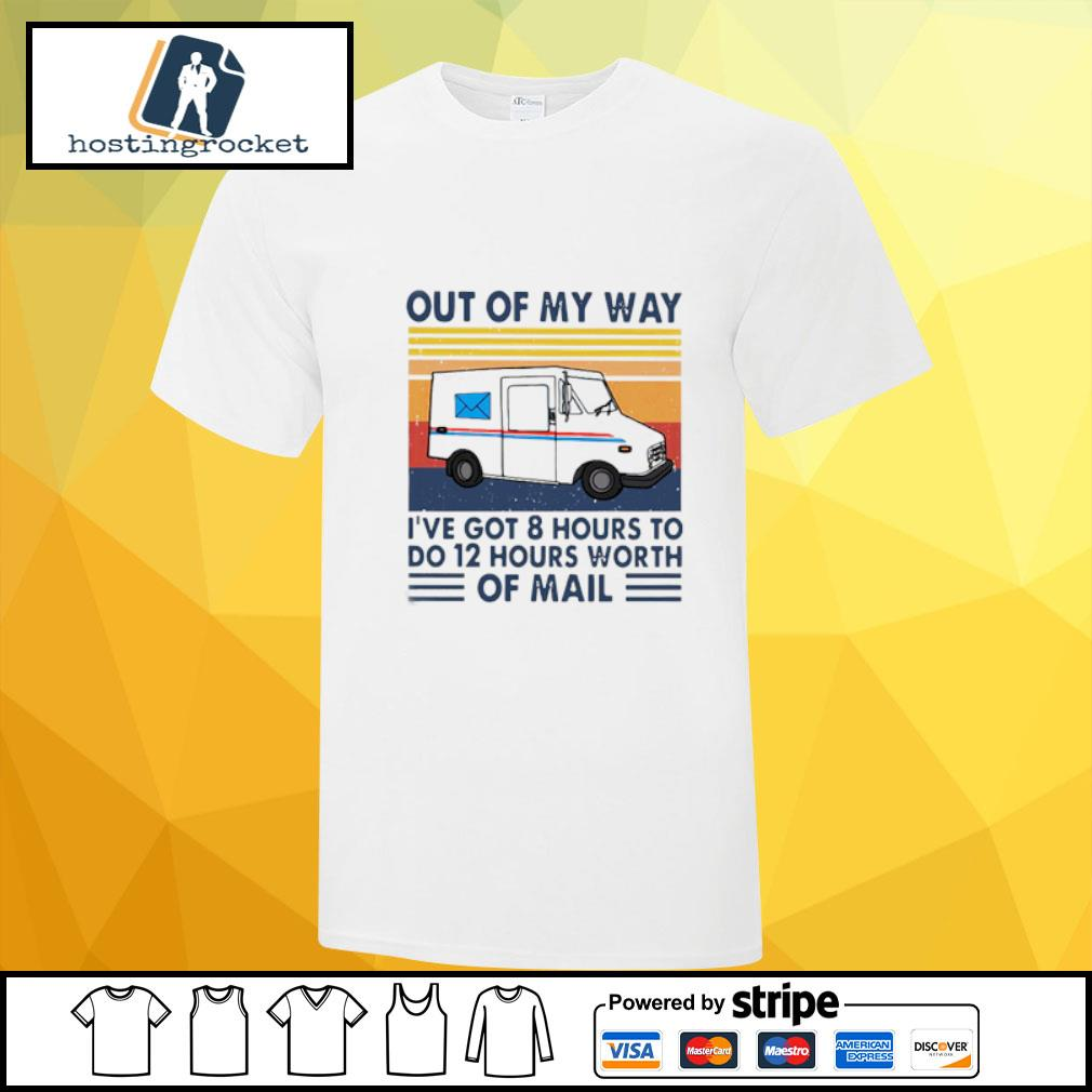 Out Of My Way I've Got 8 Hours To Do 12 Hours Worth Of Mail Vintage Shirt