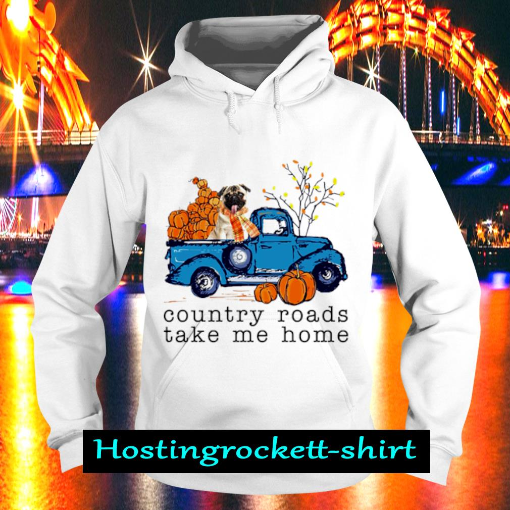 Pug Country roads take me home s Hoodie