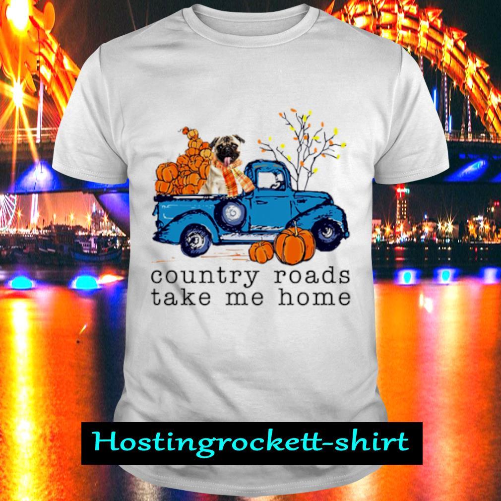 Pug Country roads take me home shirt