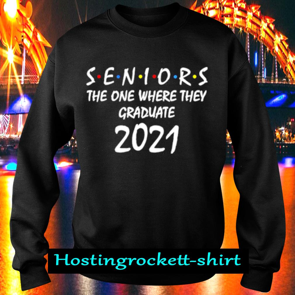Seniors the one where they graduate 2021 s Sweater