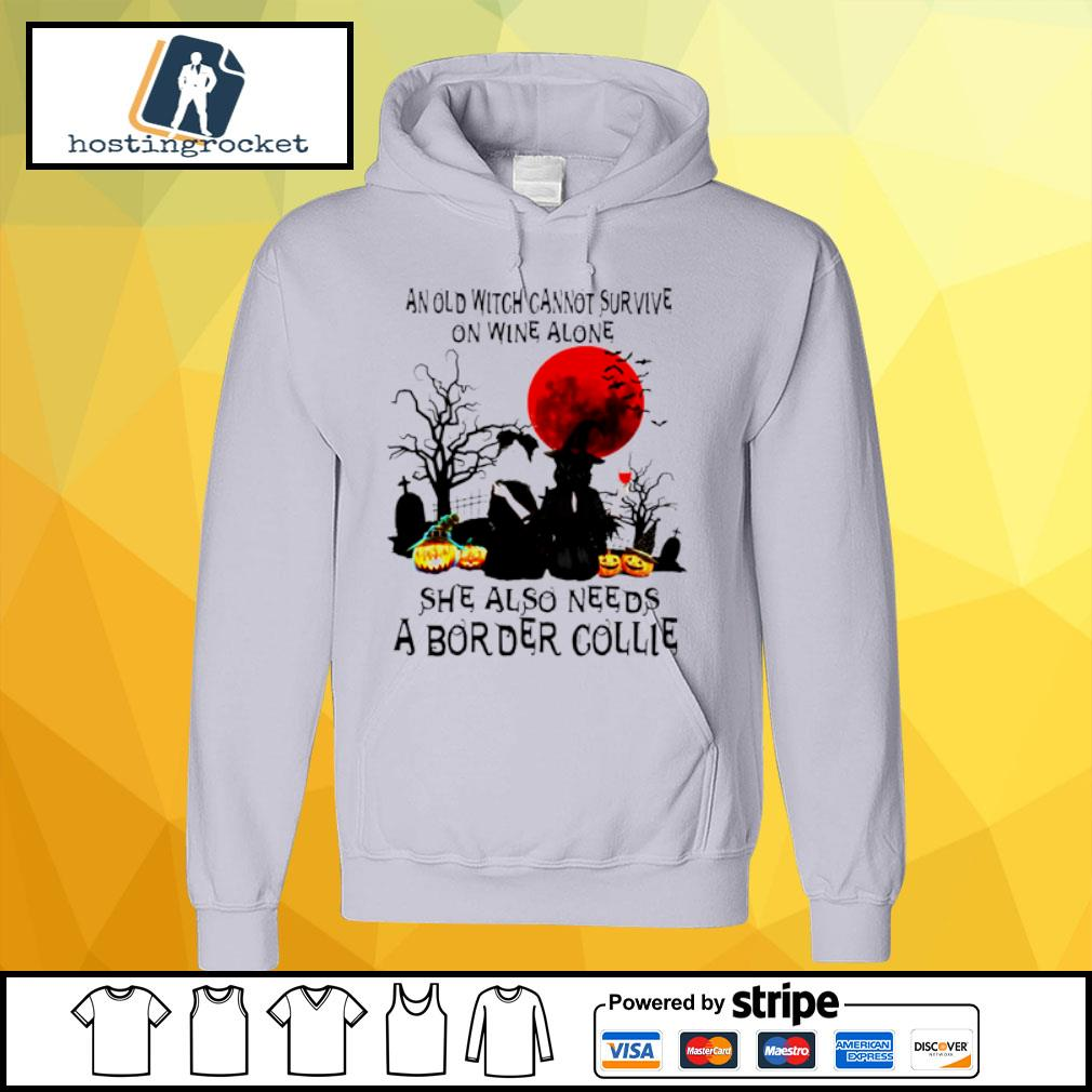An Old Witch Cannot Survive On Wine Alone She Also Needs A Border Collie s hoodie