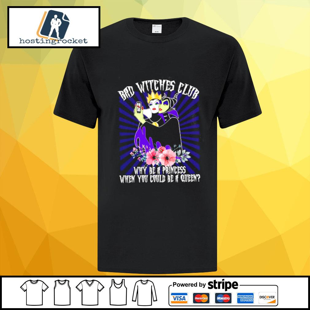 Bad Witches Club Why Be A Princess When You Could Be A Queen shirt