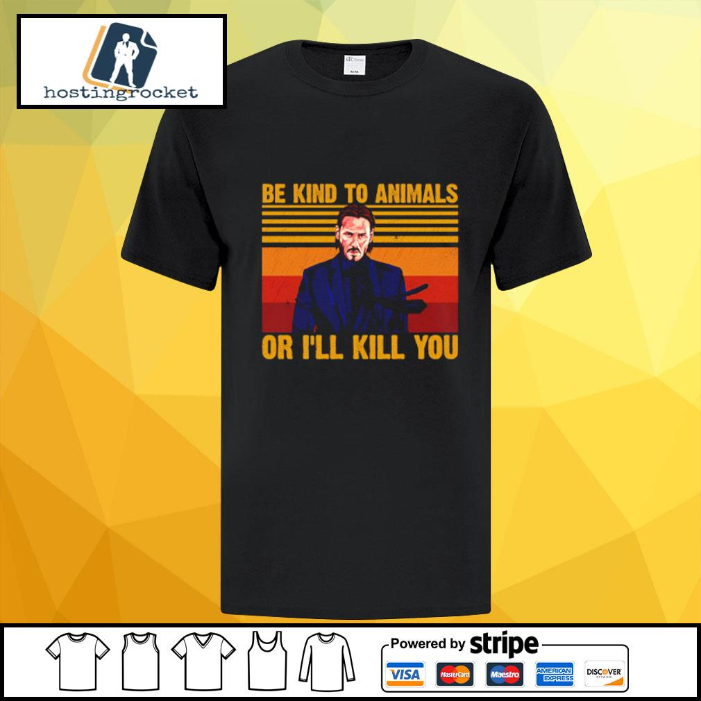 Be Kind To Animals Or I'll Kill You vintage Shirt