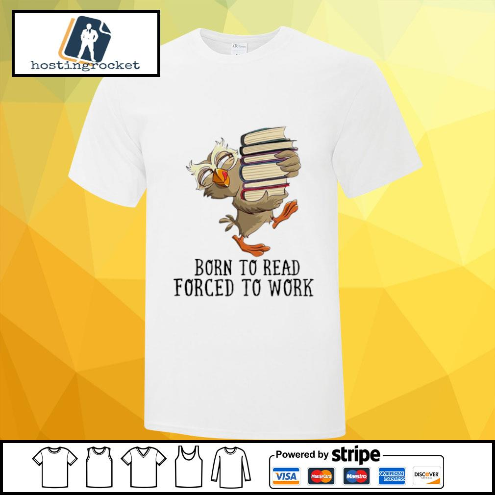 Bird Born to read forced to work shirt