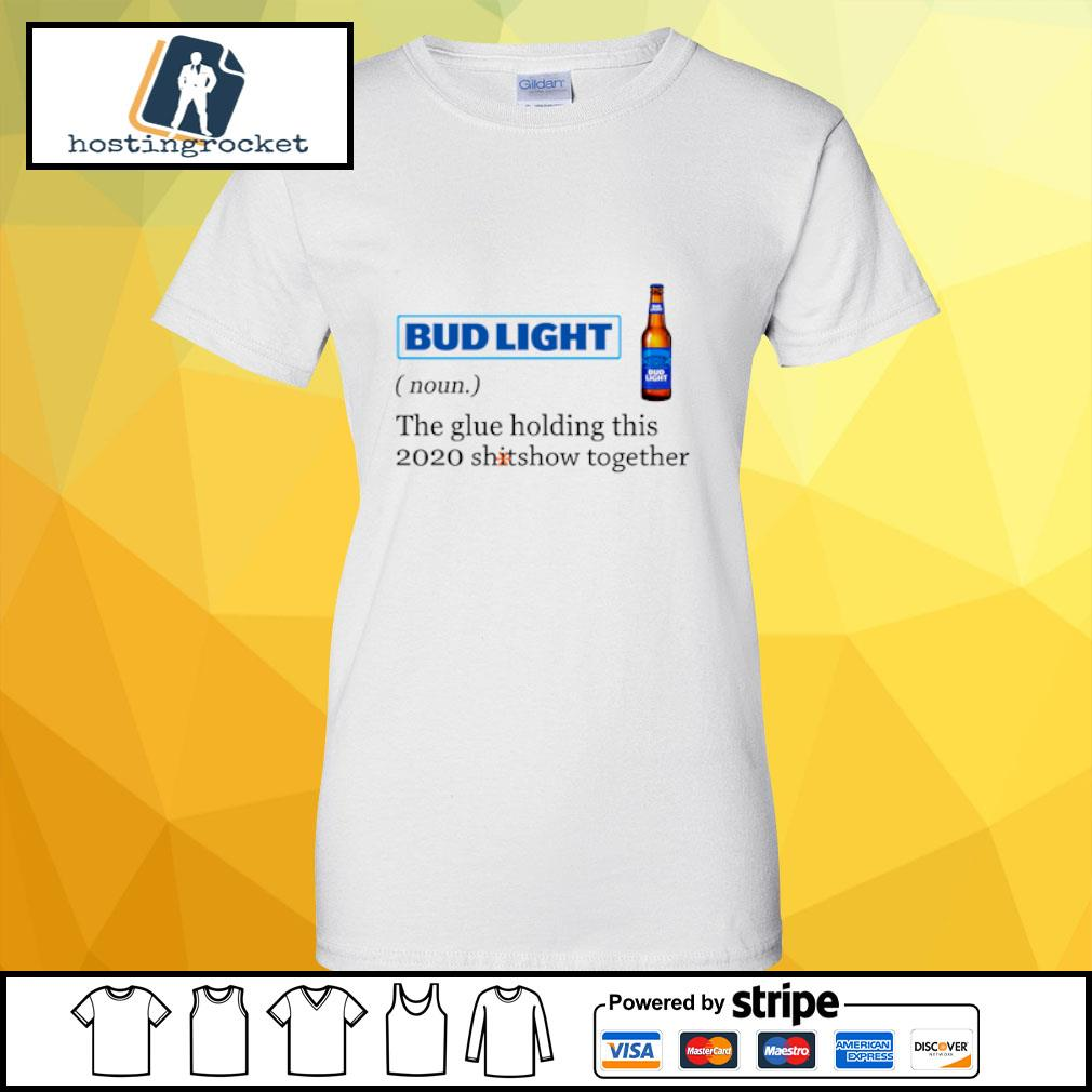 Bud Light the glue holding this 2020 shitshow together s ladies-tee