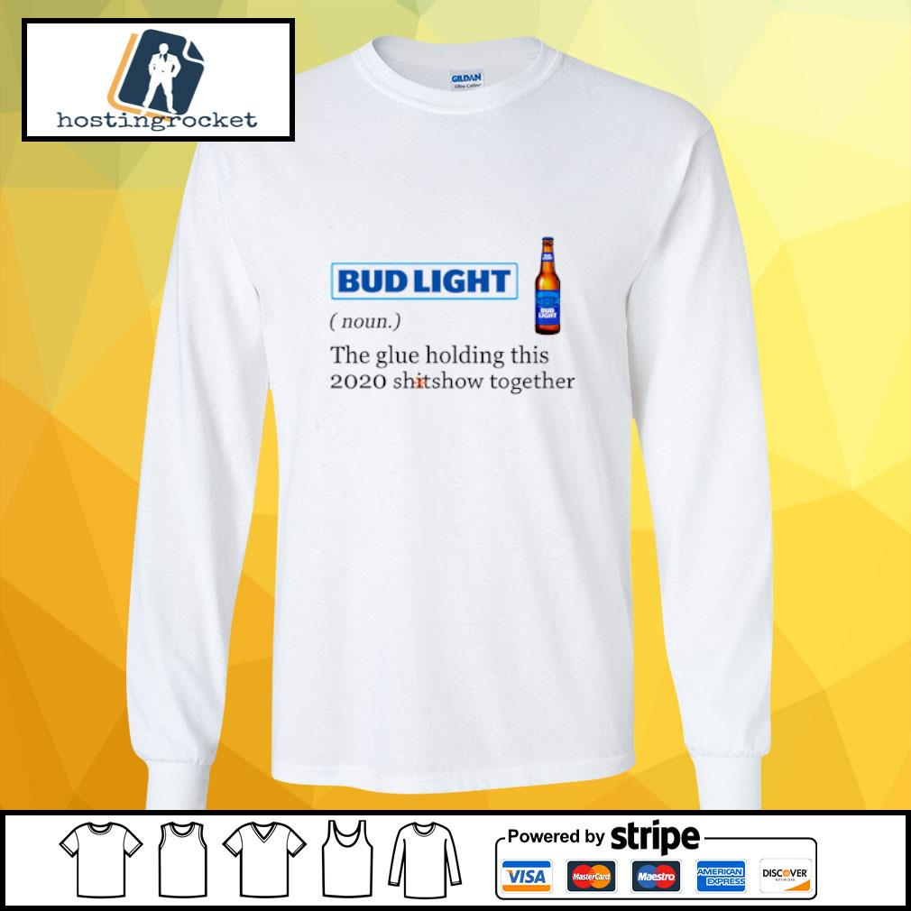 Bud Light the glue holding this 2020 shitshow together s longsleeve-tee