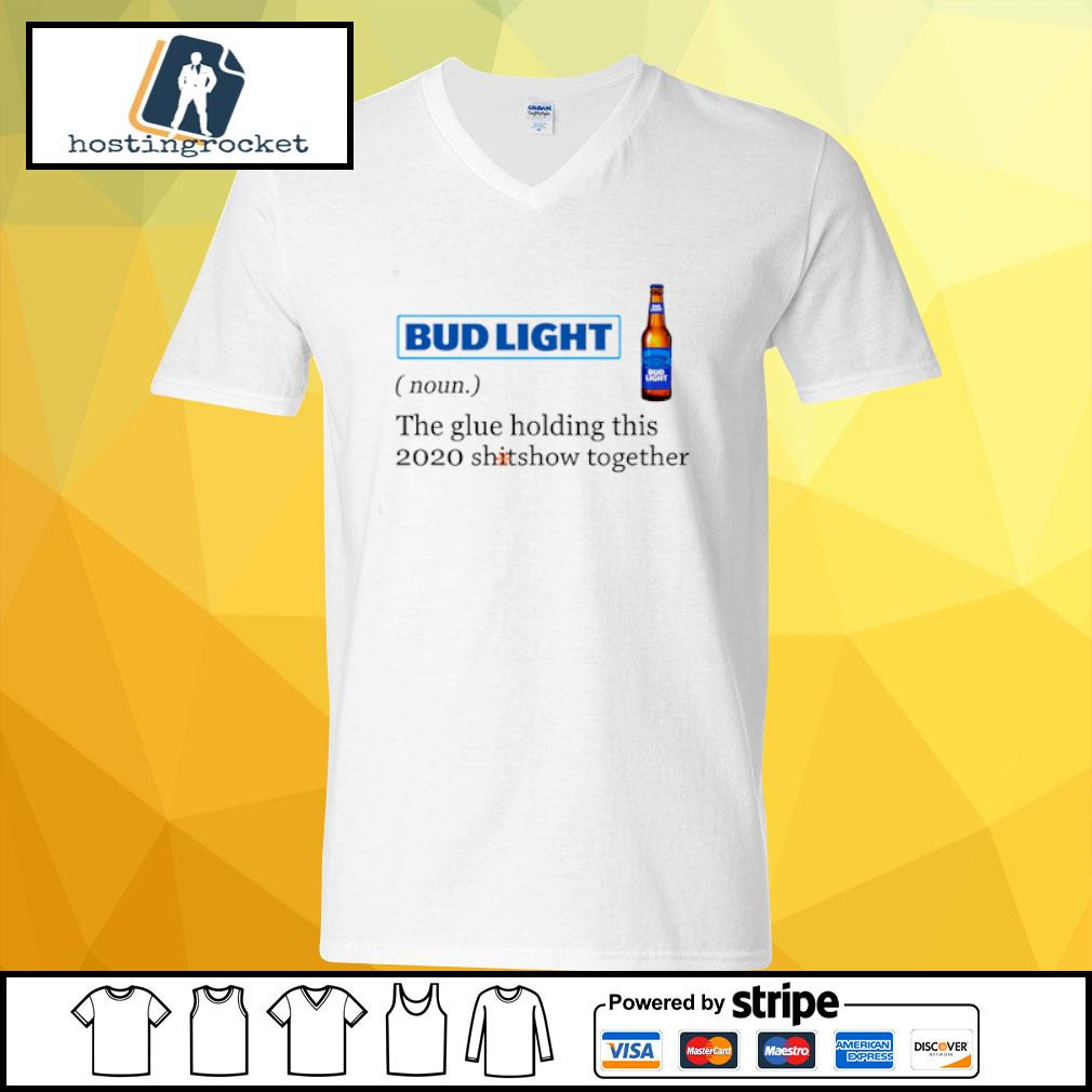 Bud Light the glue holding this 2020 shitshow together s v-neck t-shirt