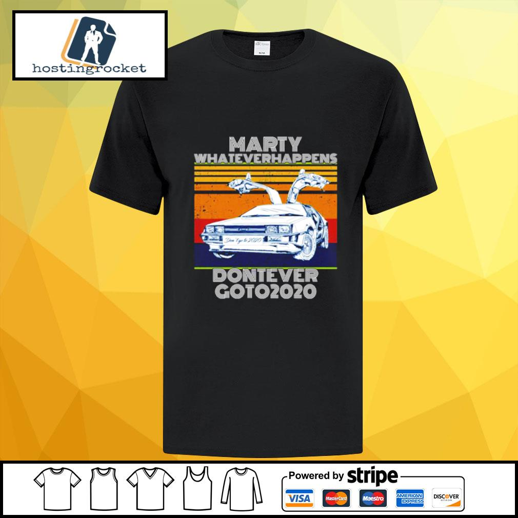 Car Marty Whatever Happens Don't Ever Go to 2020 shirt