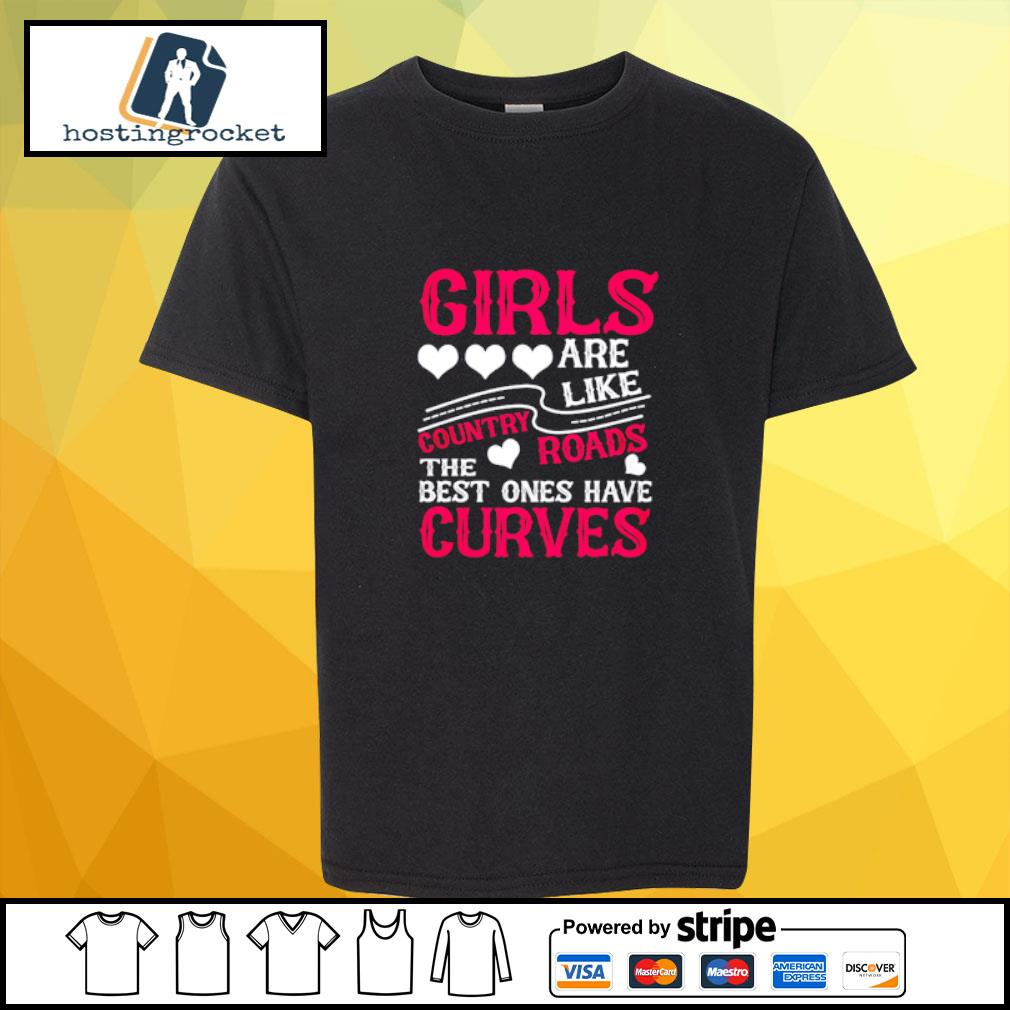 Girls are like country roads the best ones have curves s shirt