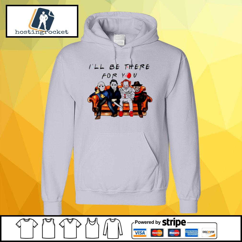 Halloween Characters Horror Movies I'll Be There For You s hoodie