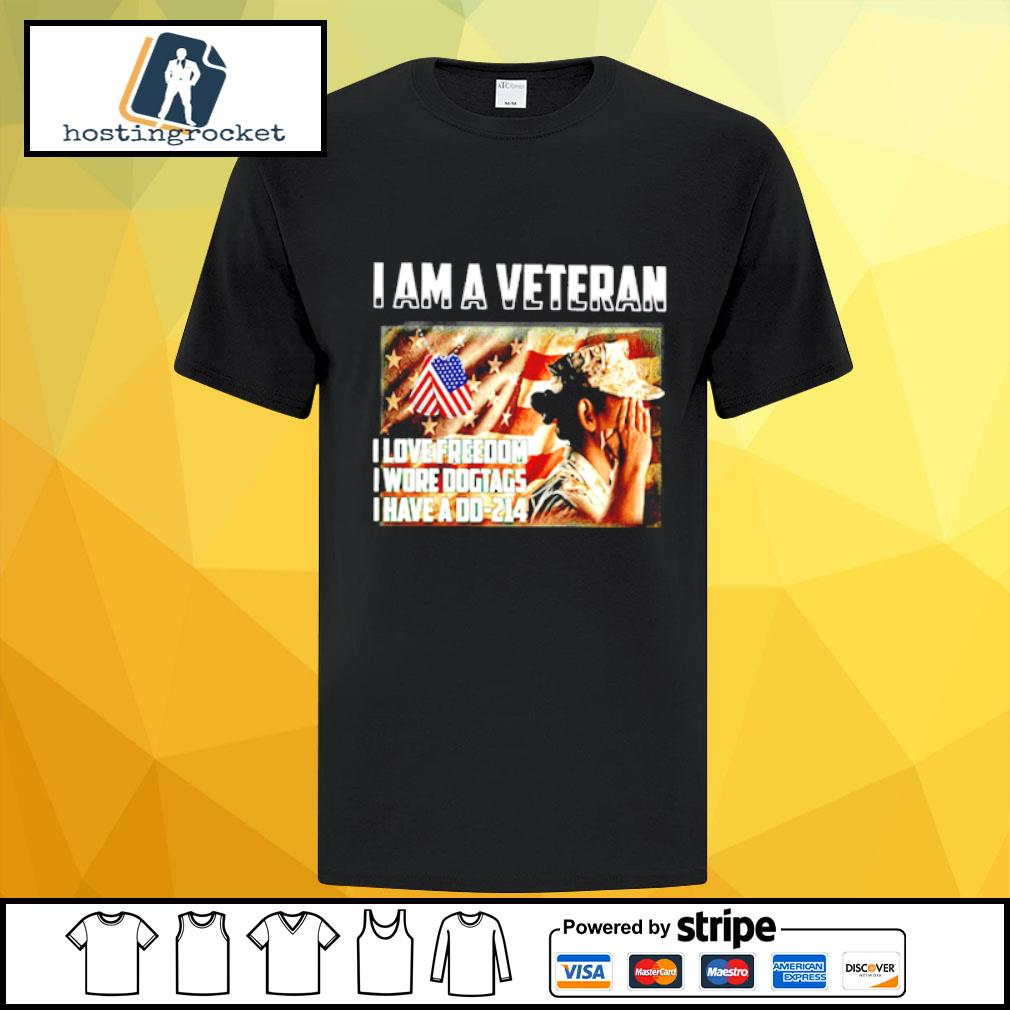 I am a veteran I love freedom I wore dogtags I hve a dd-24 shirt