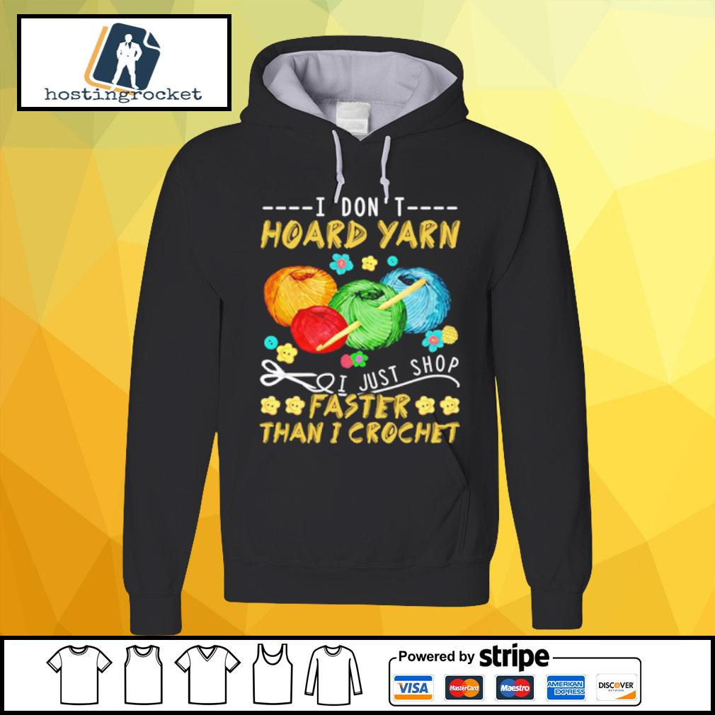 I Don't Hoard Yarn I Just Shop Faster Than I Crochet s hoodie