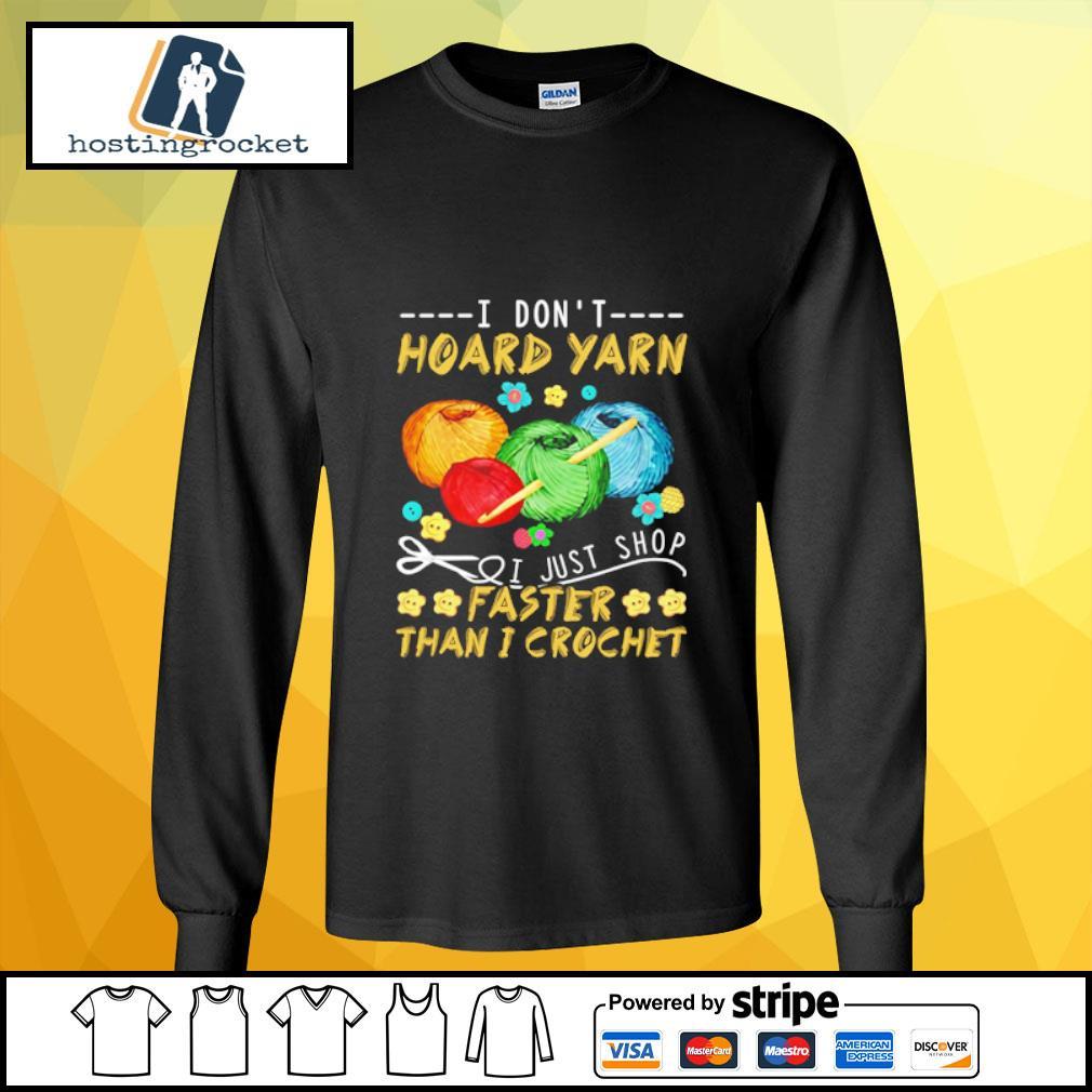 I Don't Hoard Yarn I Just Shop Faster Than I Crochet s longsleeve-tee