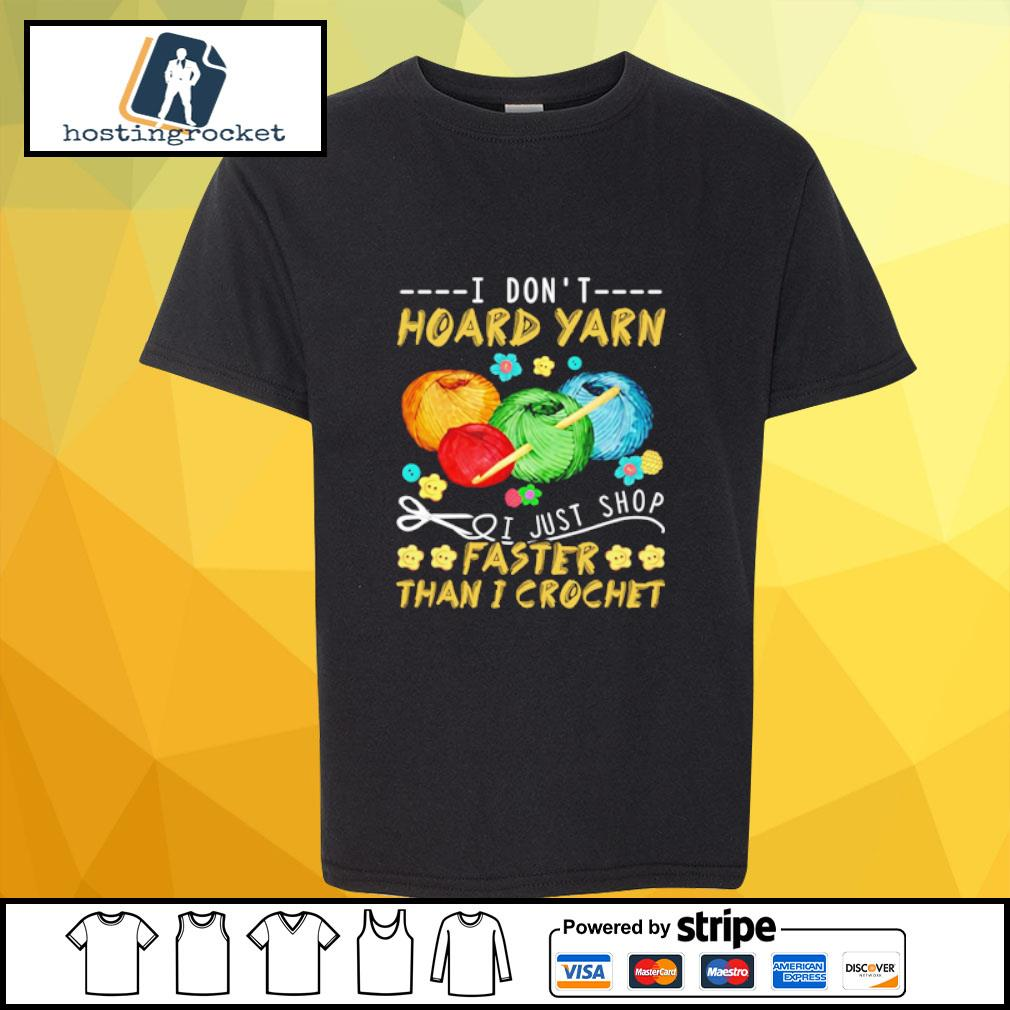 I Don't Hoard Yarn I Just Shop Faster Than I Crochet s shirt