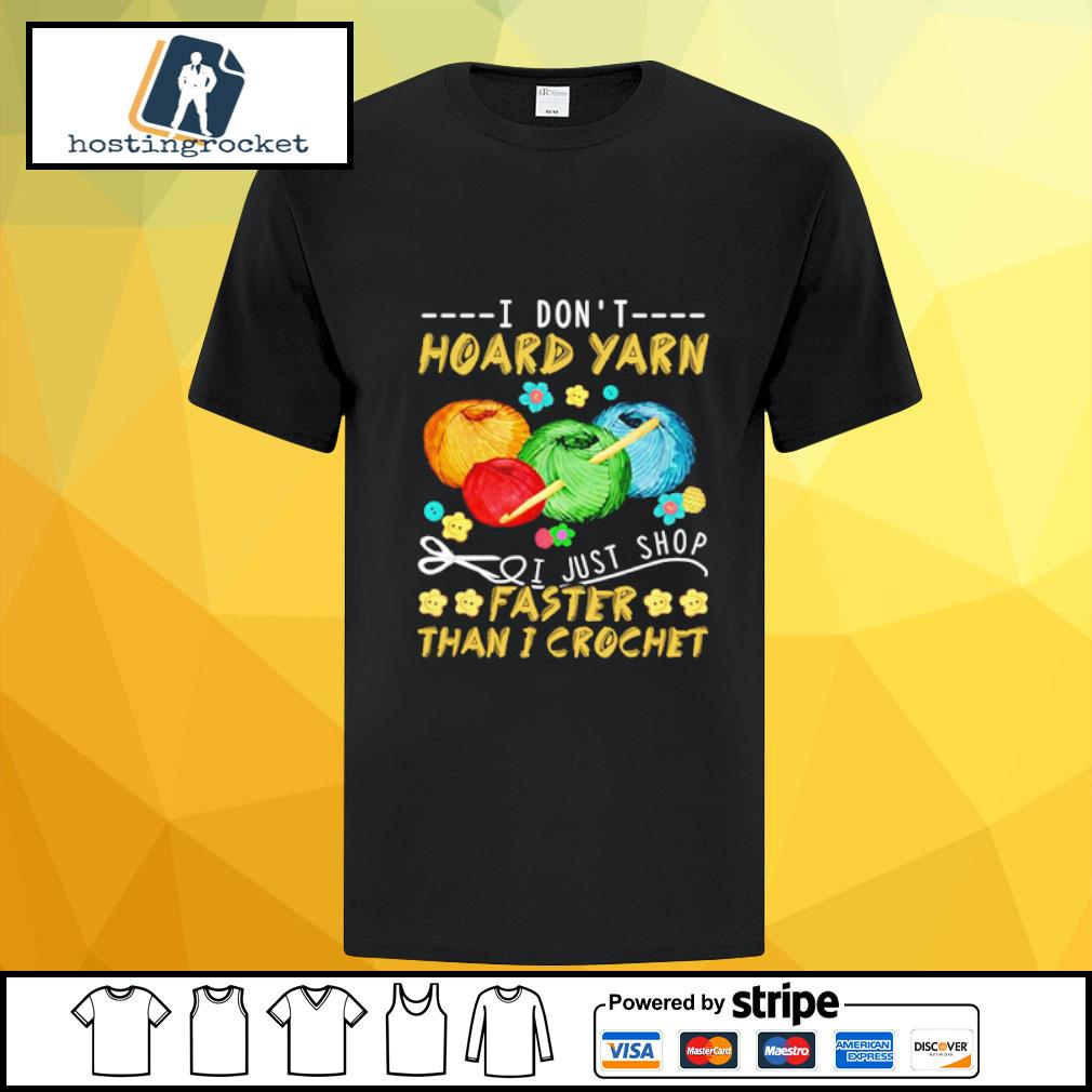 I Don't Hoard Yarn I Just Shop Faster Than I Crochet shirt