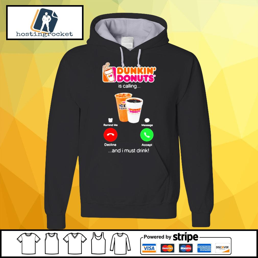 Dunkin donuts is calling and i must drink s hoodie
