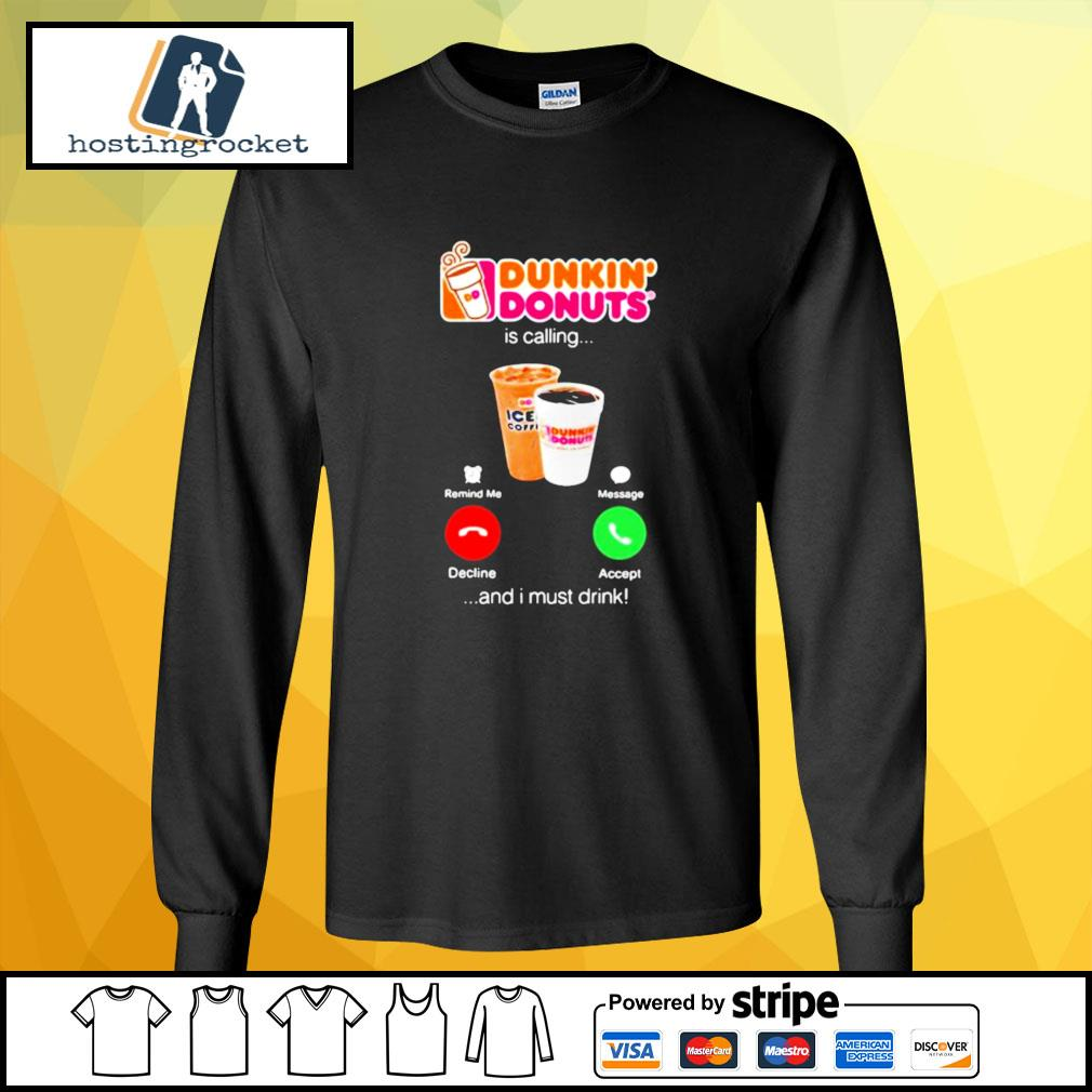 Dunkin donuts is calling and i must drink s longsleeve-tee