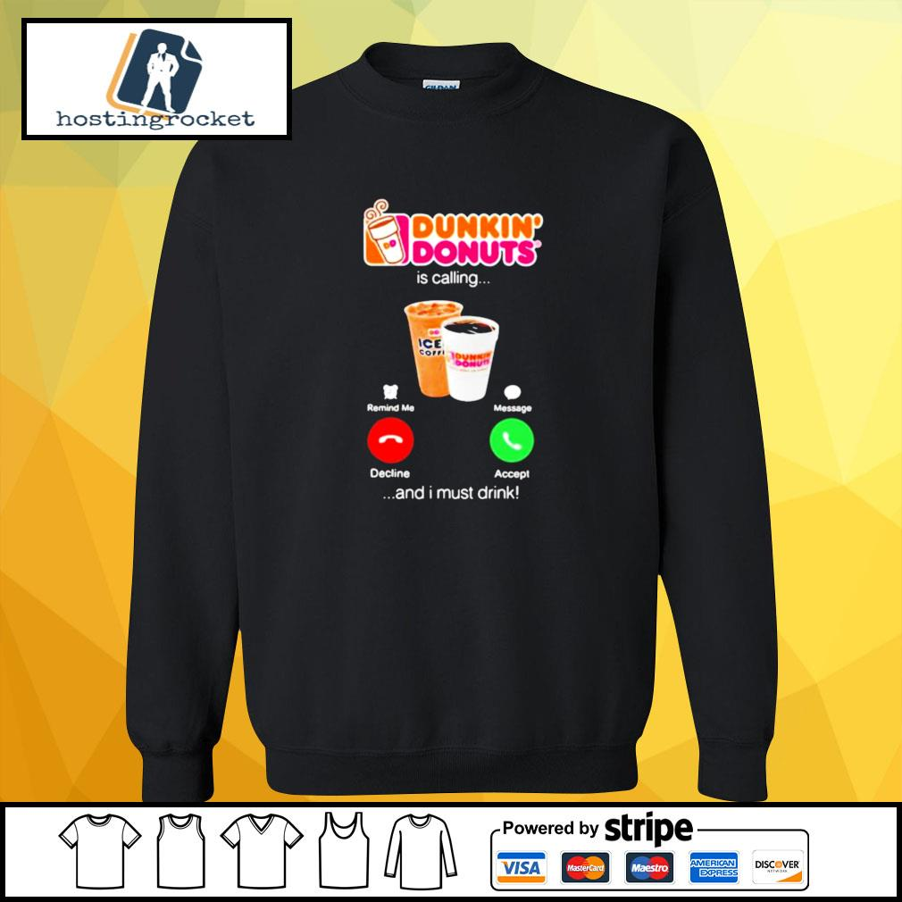 Dunkin donuts is calling and i must drink s sweater