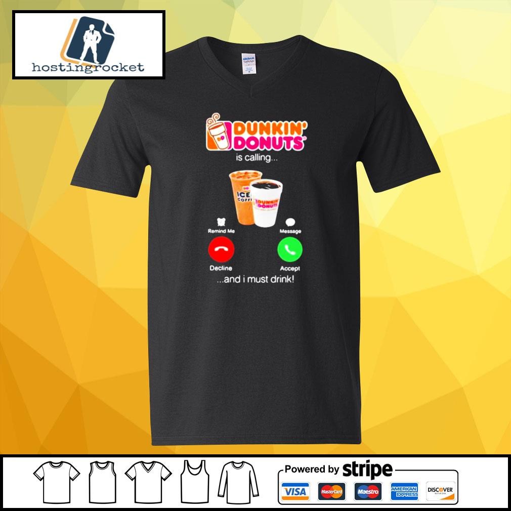Dunkin donuts is calling and i must drink s v-neck-t-shirt