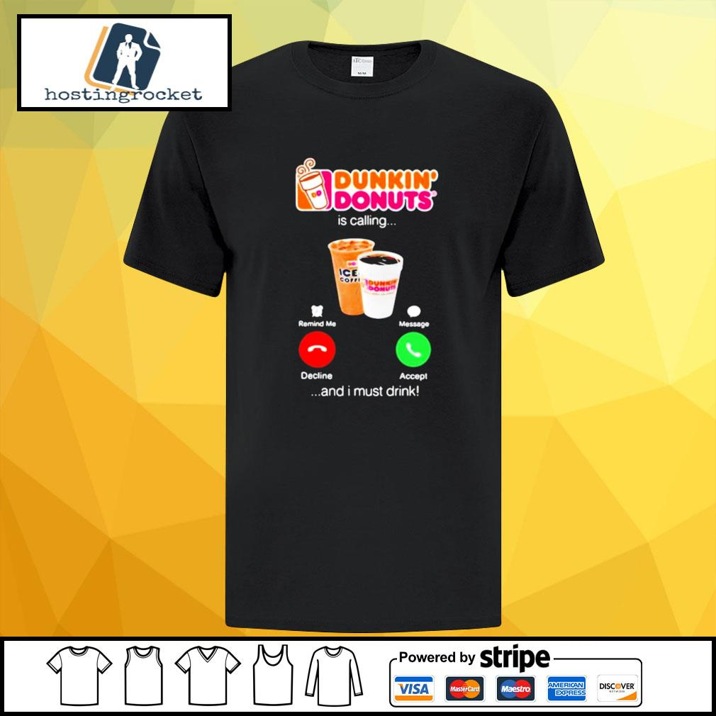 Dunkin donuts is calling and i must drink shirt