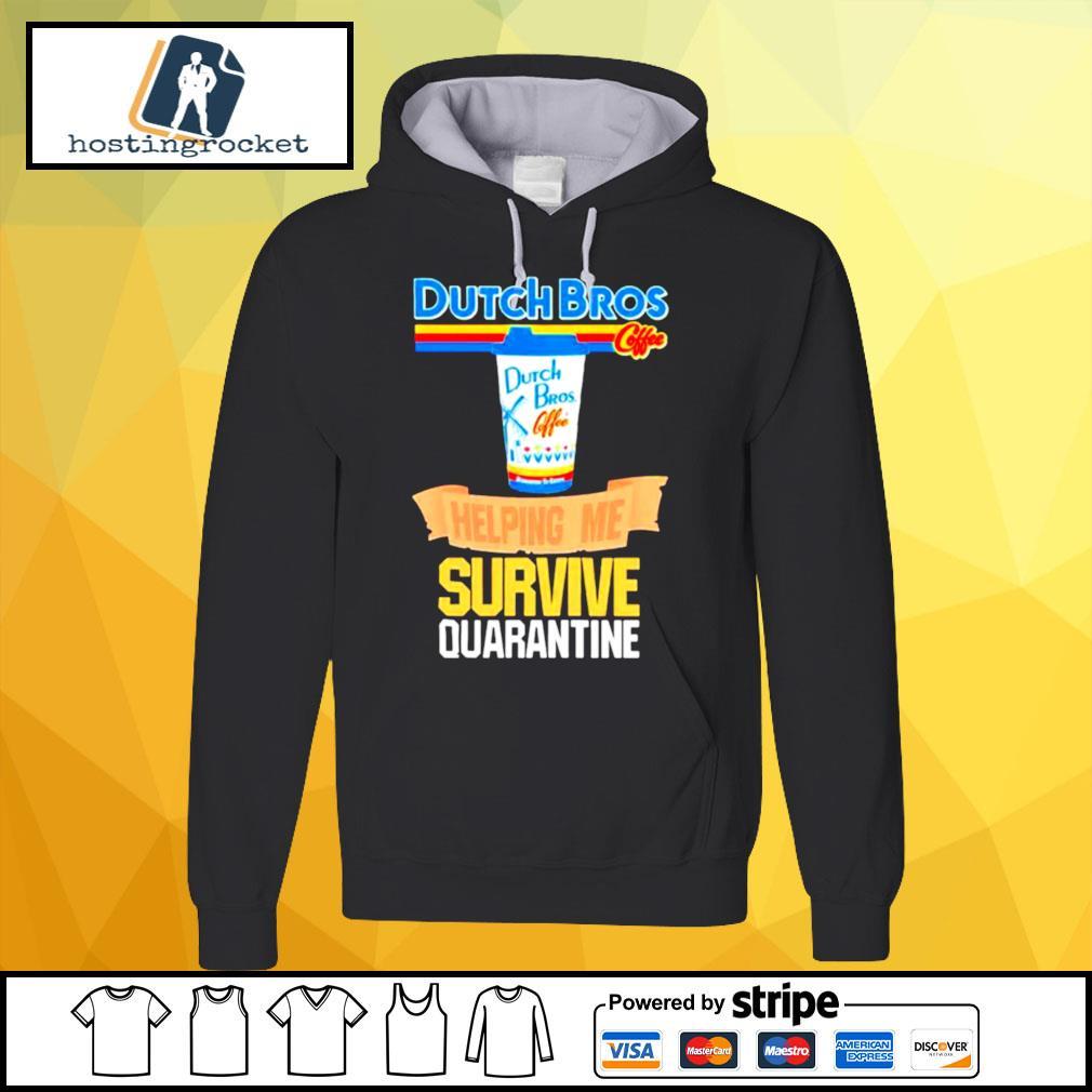 Dutch Bros Coffee Helping Me Survive Quarantine Coronavirus s hoodie