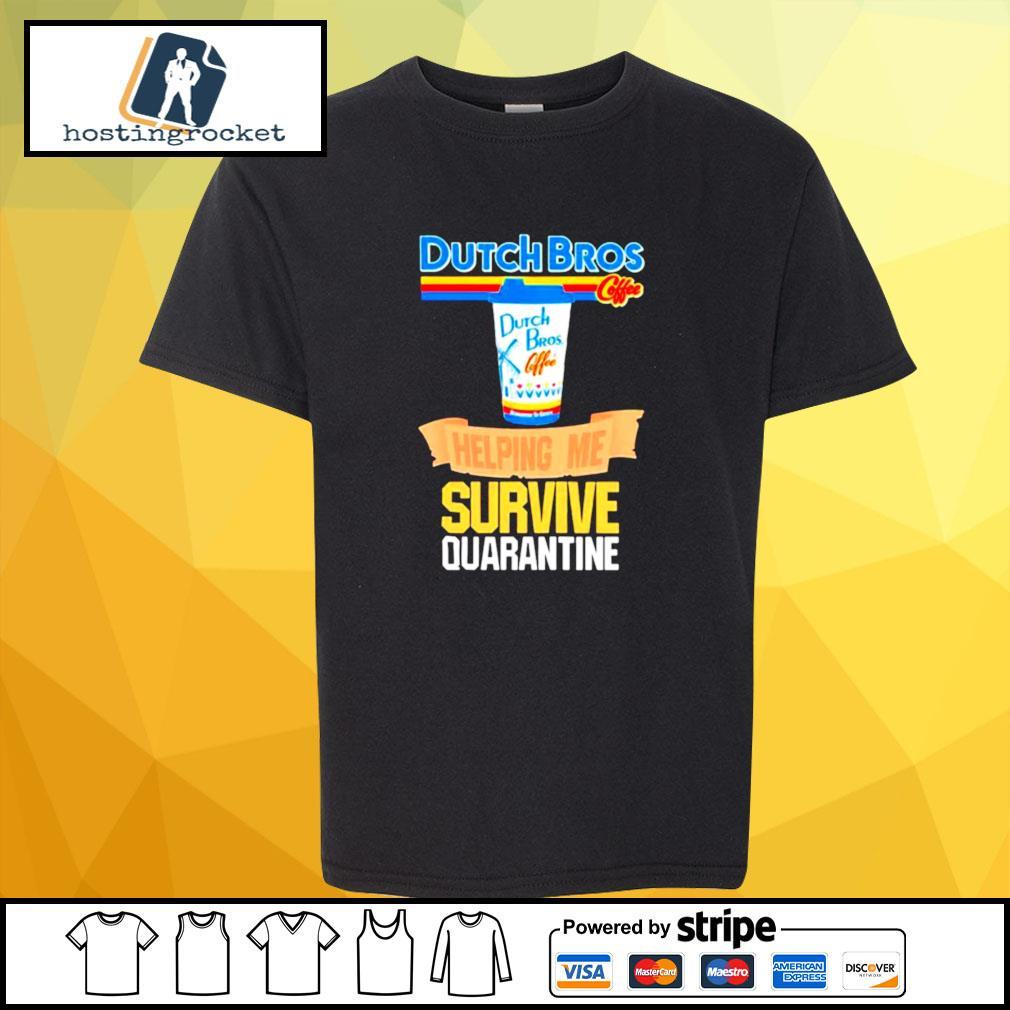 Dutch Bros Coffee Helping Me Survive Quarantine Coronavirus s shirt