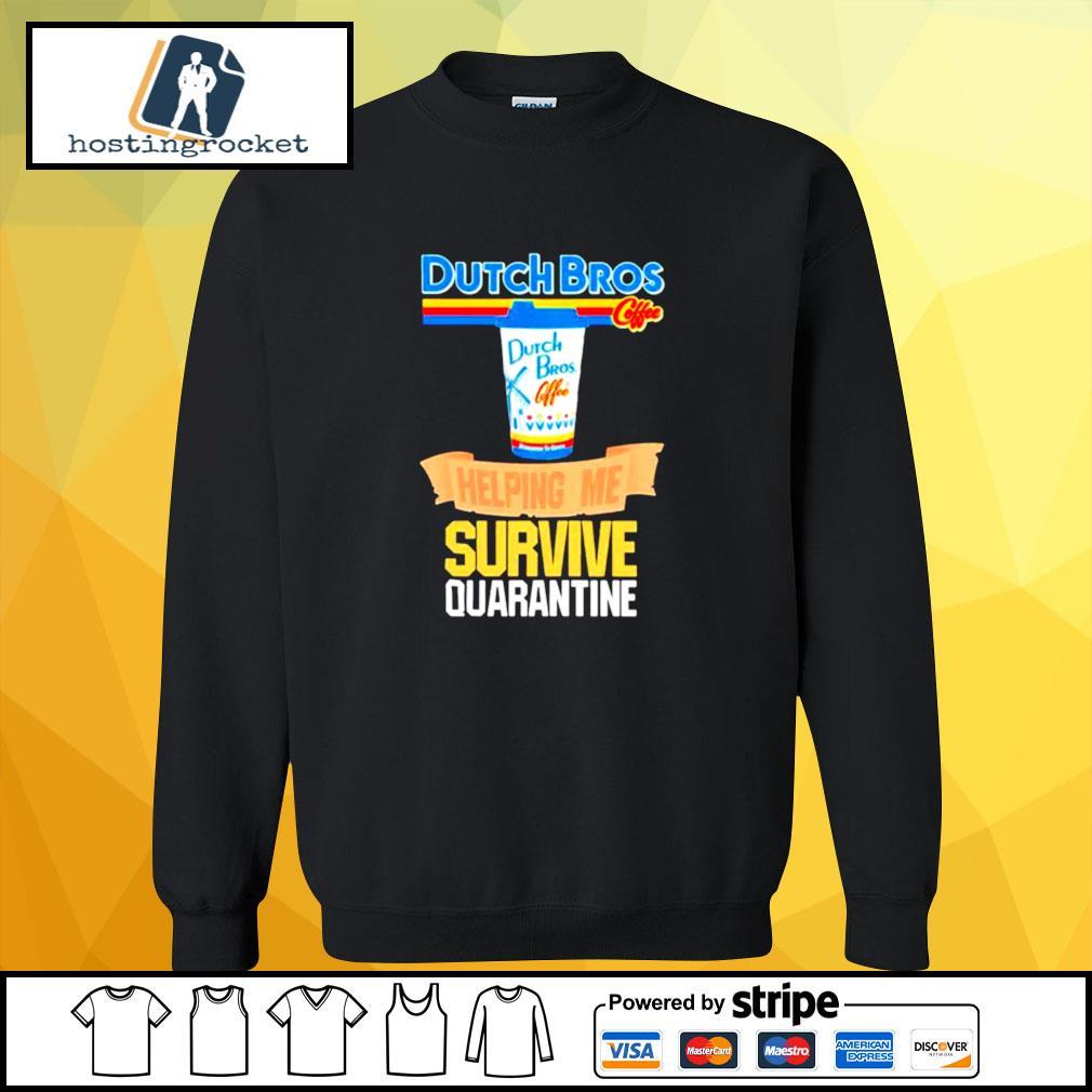 Dutch Bros Coffee Helping Me Survive Quarantine Coronavirus s sweater