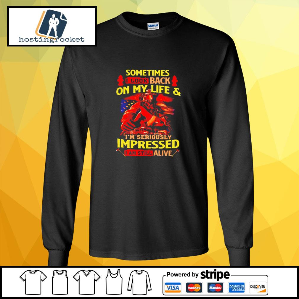 Firefighter Sometimes I Look Back On My Life & I'm Seriously Impressed I Am Still Alive s longsleeve-tee
