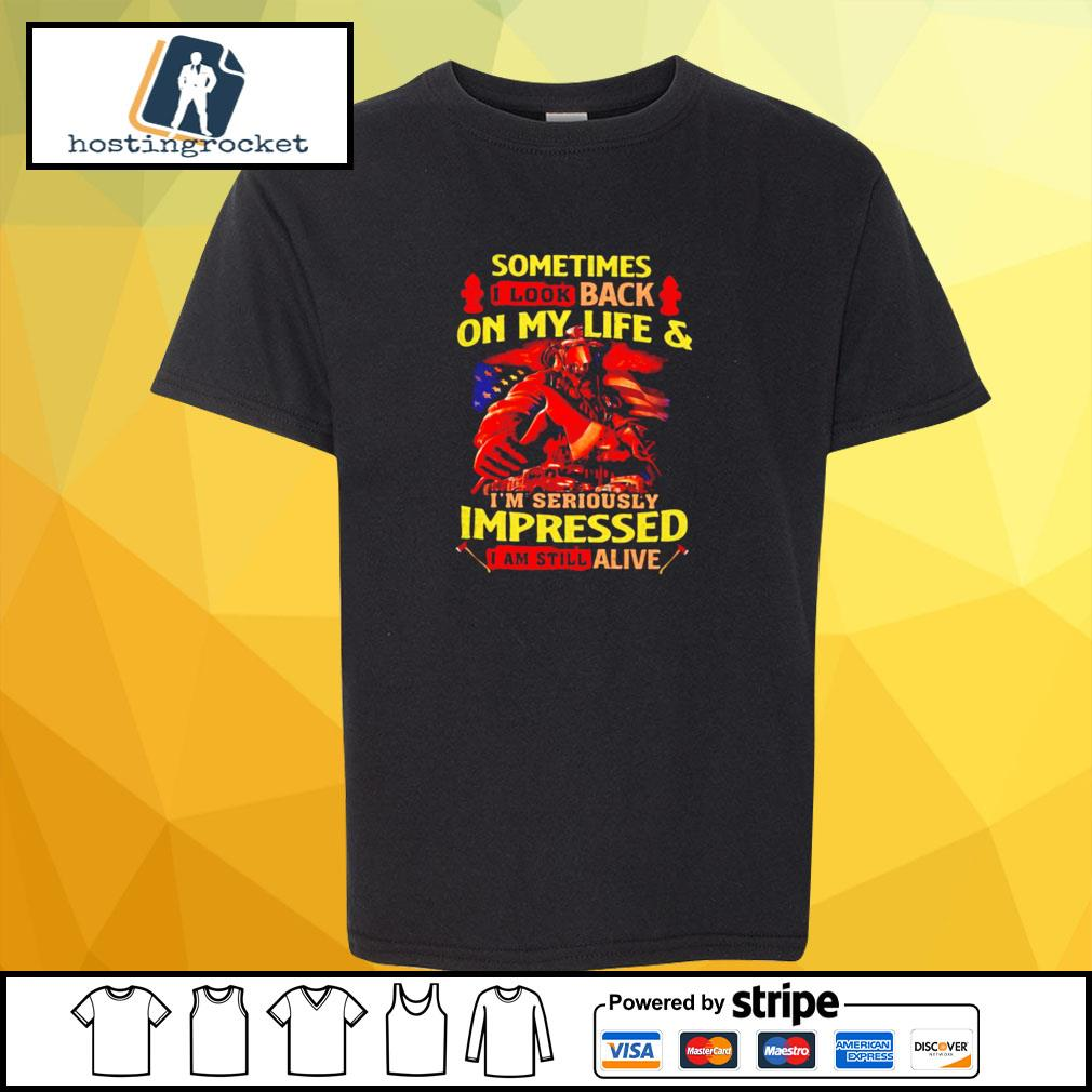 Firefighter Sometimes I Look Back On My Life & I'm Seriously Impressed I Am Still Alive s shirt