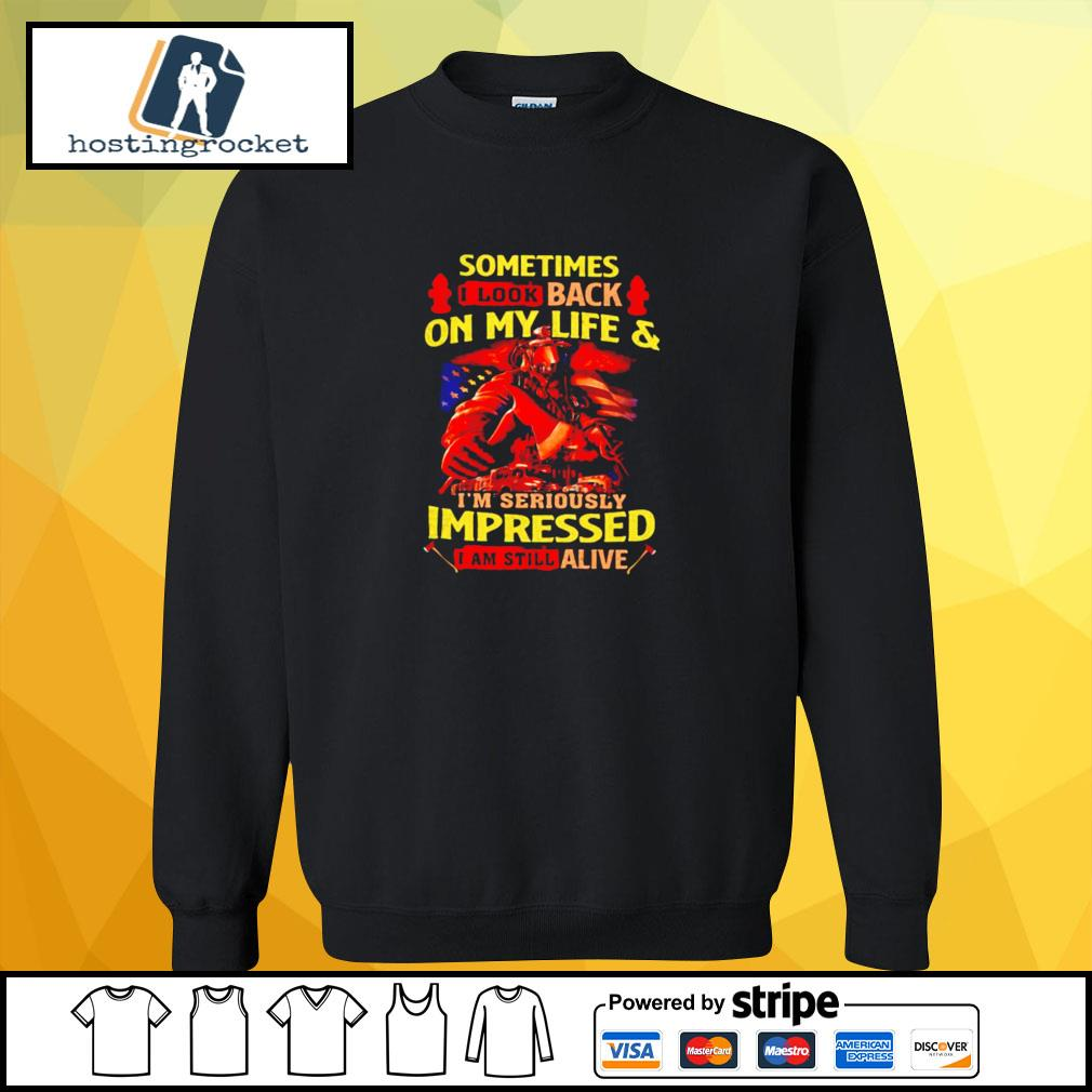 Firefighter Sometimes I Look Back On My Life & I'm Seriously Impressed I Am Still Alive s sweater