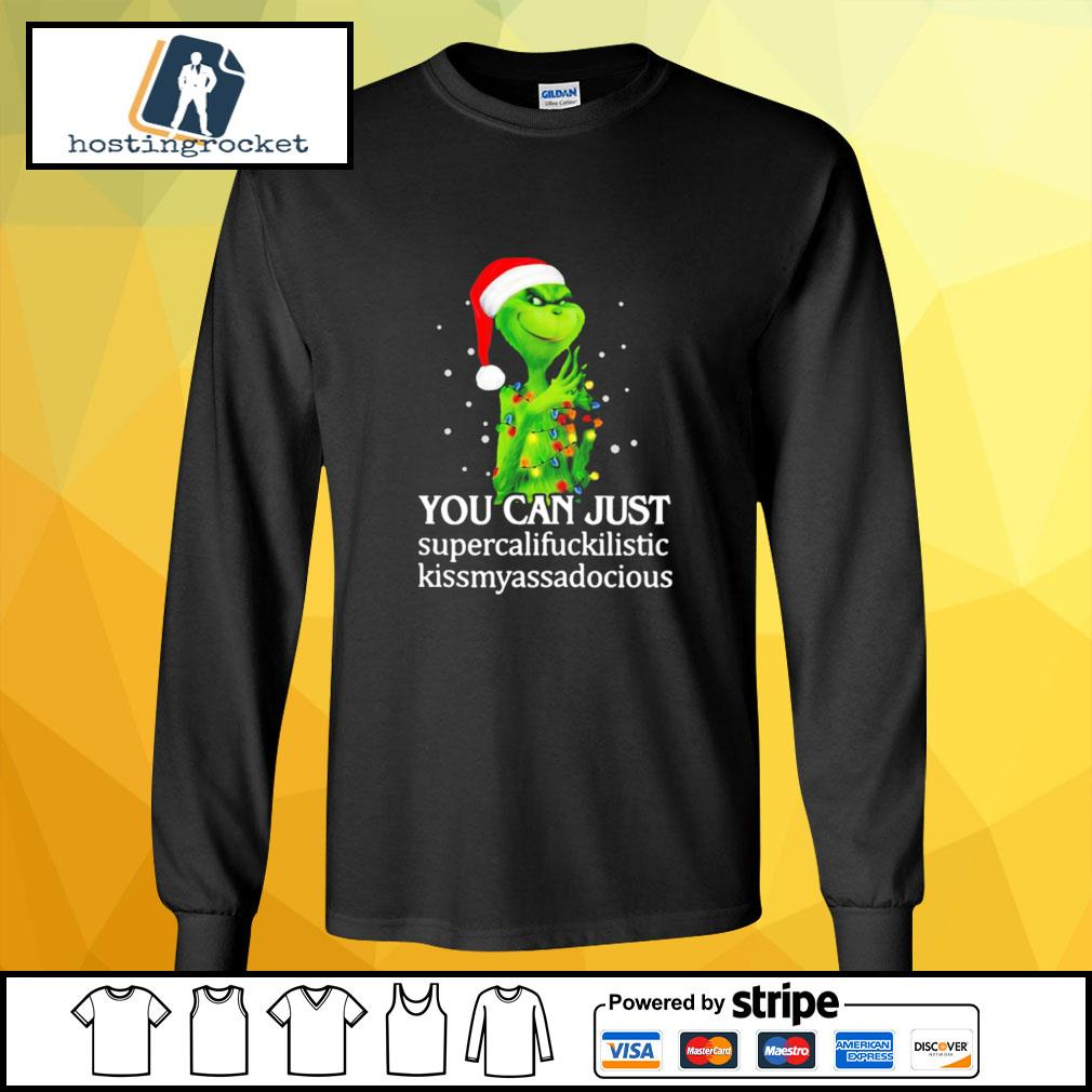 Grinch You Can Just Supercalifuckilistic Kiss My Ass Audacious s longsleeve-tee