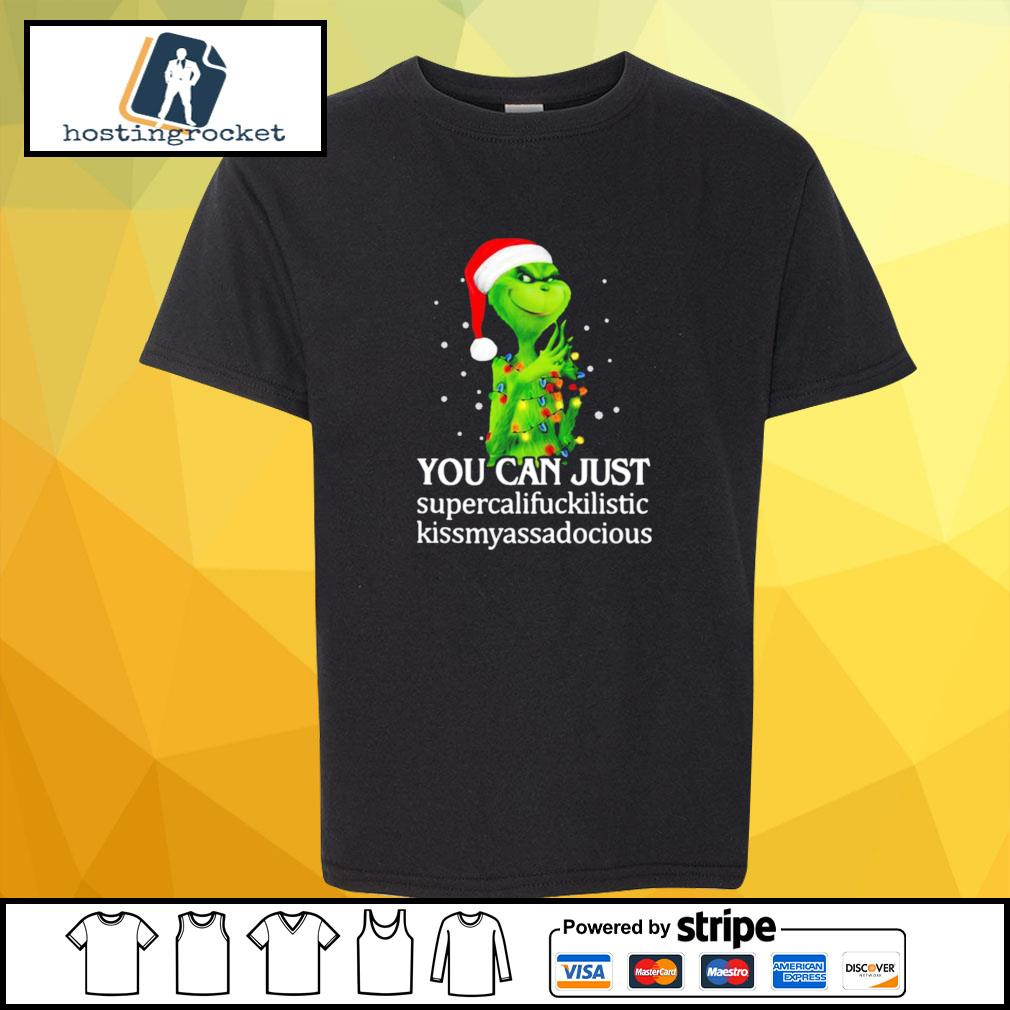 Grinch You Can Just Supercalifuckilistic Kiss My Ass Audacious s shirt