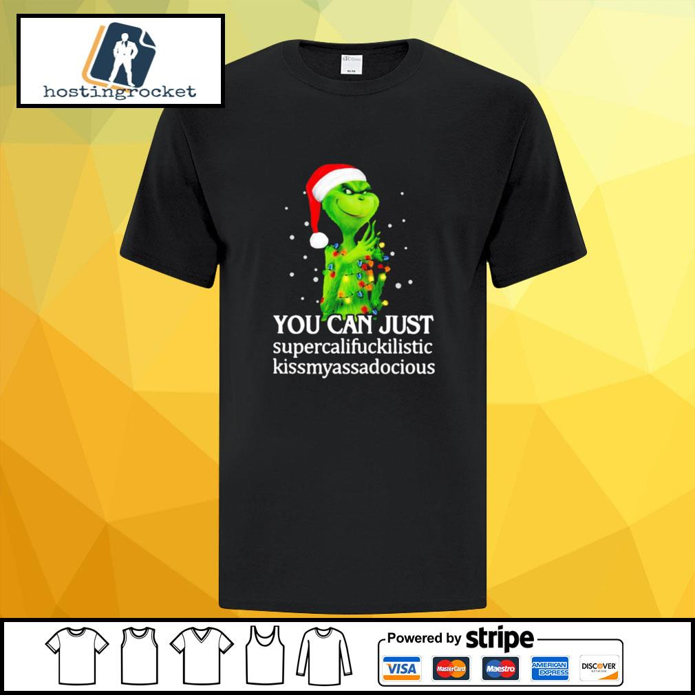 Grinch You Can Just Supercalifuckilistic Kiss My Ass Audacious shirt